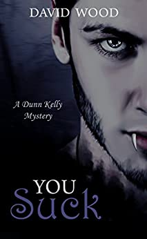 You Suck (Dunn Kelly Mysteries Book 1) by [Wood, David]