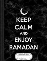 Keep Calm and Enjoy Ramadan Composition Notebook: College Ruled 9¾ x 7½ 100 Sheets 200 Pages For Writing