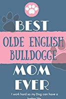 Best  Olde English Bulldogge Mom Ever Notebook  Gift: Lined Notebook  / Journal Gift, 120 Pages, 6x9, Soft Cover, Matte Finish