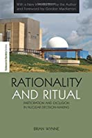 Rationality and Ritual: Participation and Exclusion in Nuclear Decision-making (The Earthscan Science in Society Series) by Brian Wynne(2010-12-10)