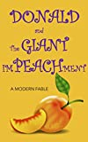 DONALD AND THE GIANT IMPEACHMENT: A Fable Of Politics (English Edition)