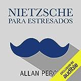 Nietzsche para estresados (Narración en Castellano) [Nietzsche for Stressed]: 99 píldoras de filosofía radical contra las preocupaciones [99 Pills of Radical Philosophy Against Worries]