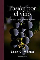 Pasion por el vino / Passion for Wine: Secretos y placeres de los grandes vinos del mundo / Secrets and Pleasures of the Great Wines of the World