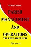 Parish Management and Operations: The Buck Stops Here