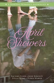 April Showers: A Seasonal Romance Anthology by [Publishing, Literary Crush, Eliker, Rachael, Weaver, Donea, Quinn, Stella, Kingsley, Jayne]