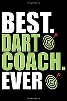 Best Dart Coach Ever: Cool Dart Coach Journal Notebook - Gifts Idea for Dart Coach Notebook for Men & Women.