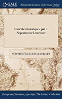 Comedies Historiques: Par L. Nepomucene Lemercier