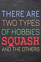 There Are Two Types of Hobbies Squash And The Others: Squash Notebook, Planner or Journal - Size 6 x 9 - 110 Dotted Pages - Office Equipment, Supplies -Funny Squash Gift Idea for Christmas or Birthday