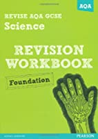 REVISE AQA: GCSE Science A Revision Workbook Foundation (REVISE AQA GCSE Science 11)