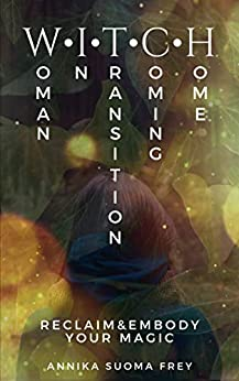 [Frey, Annika Suoma]のWITCH - Woman in Transition coming Home: Reclaim&Embody your Magic (English Edition)