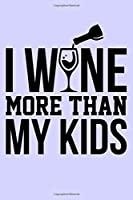 I Wine More Than My Kids: Blank Lined Journal