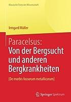Paracelsus: Von der Bergsucht und anderen Bergkrankheiten [De morbis fossorum metallicorum]. (Klassische Texte der Wissenschaft) (German Edition) by Paracelsus(2014-02-23)