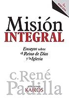 Misión Integral: Ensayos sobre el Reino de Dios y la Iglesia