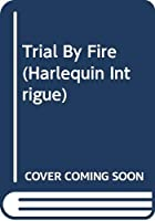 Trial By Fire (Harlequin Intrigue)