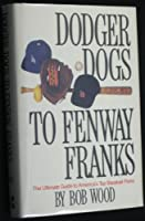 Dodger Dogs to Fenway Franks: The Ultimate Guide to America's Top Baseball Parks