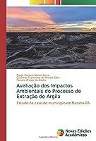 Avaliação dos Impactos Ambientais do Processo de Extração de Argila: Estudo de caso do município de Marabá-PA