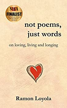 [Loyola, Ramon]のnot poems, just words: on loving, living and longing (English Edition)