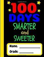 100 Days Smarter and Sweeter: 100th Day of School Gift Writing Composition Notebook for Teachers Boys Girls in PreK Kindergarten and Elementary Grade School