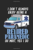 I Don't Always Enjoy Being A Retired Paramedic Oh Wait, Yes I Do: 120 Pages I 6x9 I Graph Paper 5x5