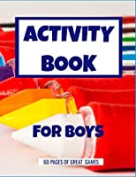 ACTIVITY BOOK FOR BOYS: SUPER  ACTIVITY AND FUN GAMES,FOR YOUNG BOYS,8,5X11 INCHES,60 FULL PAGES.