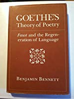 Goethe's Theory of Poetry: Faust and the Regeneration of Language