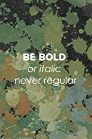 Be Bold Or Italic Never Regular: Notebook Journal Composition Blank Lined Diary Notepad 120 Pages Paperback Green Pincels Graphic Desing