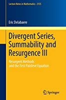 Divergent Series, Summability and Resurgence III: Resurgent Methods and the First Painlevé Equation (Lecture Notes in Mathematics)