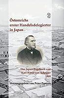 Oesterreichs erster Handelsdelegierter in Japan: Das Japan-Tagebuch von Karl Ritter von Scherzer 1869