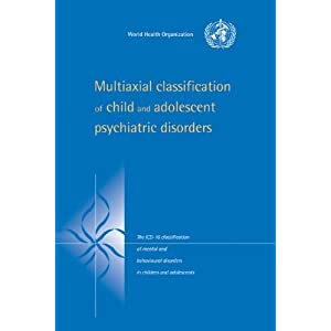 Multiaxial Classification of Child and Adolescent Psychiatric Disorders: The ICD-10 Classification of Mental and Behavioural Disorders in Children and Adolescents
