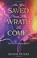 Are You Saved From The Wrath To Come?: What You Need To Know And Do