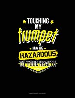 Touching My Trumpet May Be Hazardous To Your Health: Maintenance Log Book