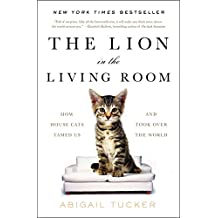 The Lion in the Living Room: How House Cats Tamed Us and Took Over the World (English Edition)