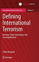 Defining International Terrorism: Between State Sovereignty and Cosmopolitanism (International Criminal Justice Series)