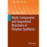 Multi-Component and Sequential Reactions in Polymer Synthesis (Advances in Polymer Science)
