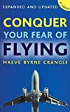 Conquer Your Fear of Flying: How to Overcome Anxiety and Panic Attacks with the Fearless Flying Programme