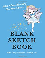 "Blank Sketch Book: Write & Draw Your Very Own Fairy Stories in This Large 8.5 x 11"" Sketch Book"
