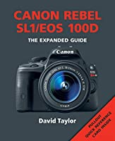 Canon Rebel SL1/EOS 100D: The Expanded Guide (Expanded Guides)