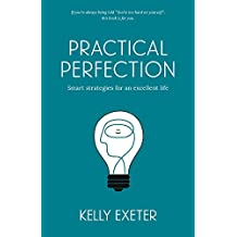 Practical Perfection: Smart strategies for an excellent life