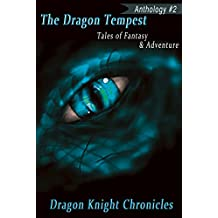 The Dragon Tempest: Tales of Fantasy & Adventure (DKC Contest Anthology Book 2)