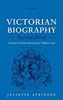 Victorian Biography Reconsidered: A Study of Nineteenth-century Hidden Lives