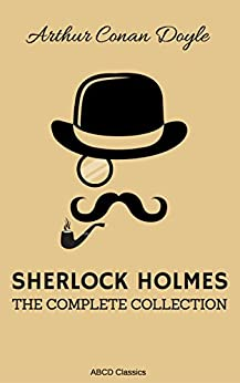 The Complete Sherlock Holmes by [Doyle, Arthur Conan]