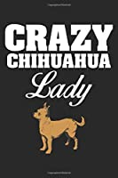 Crazy Chihuahua Lady: (6x9 Journal): College Ruled Lined Writing Notebook, 120 Pages
