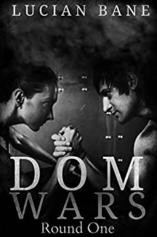 Dom Wars - Round One by [Bane, Lucian]