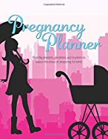 Pregnancy Planner: Weekly Prompts, Checklists, and Trackers to Reduce the Stress of Preparing for Birth.