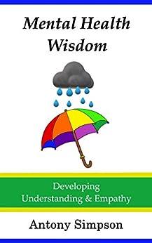 [Simpson, Antony]のMental Health Wisdom: Developing Understanding & Empathy (English Edition)