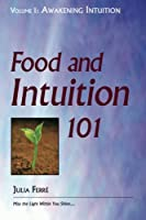 Food and Intuition 101, Volume 1: Awakening Intuition