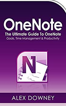 OneNote: The Ultimate Guide To OneNote - Goals, Time Management & Productivity by [Downey, Alex]