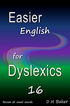 Easier English for Dyslexics 16: Review  All  Vowel  Sounds by [Baker, D M]