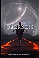 Darkness - Go if you dare: The Galaxy holds a dark secret