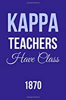 Kappa Teachers Have Class 1870: Inspirational Quotes Blank Lined Journal
